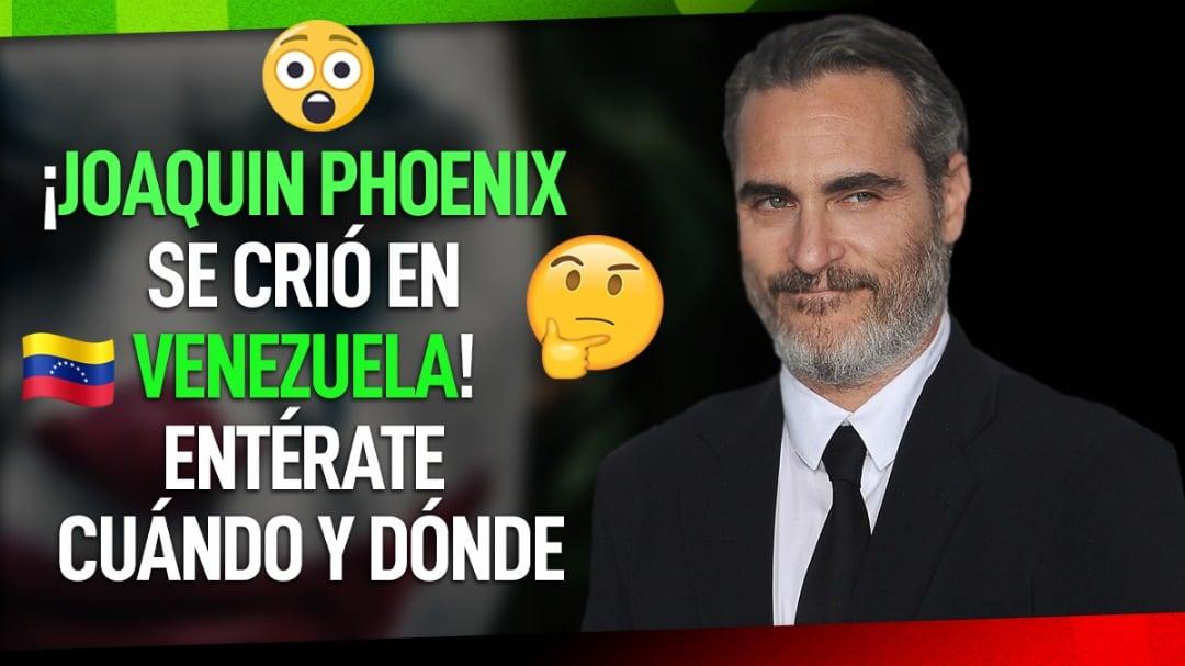 Joaquin Phoenix vivió en Venezuela historia completa
