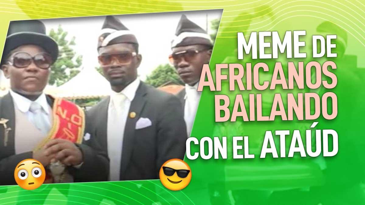 meme de africanos bailando con el ataúd