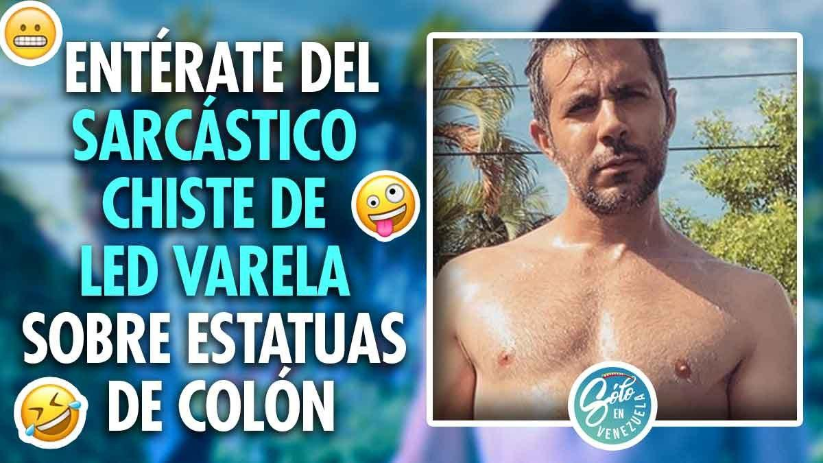 Led Varela hace chiste sobre estatuas de Colón