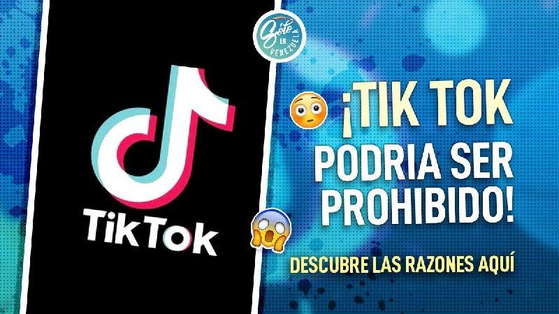 tik tok podria ser prohibido