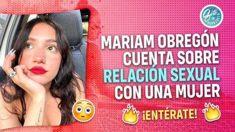 Mariam Obregón revela experiencia con una mujer