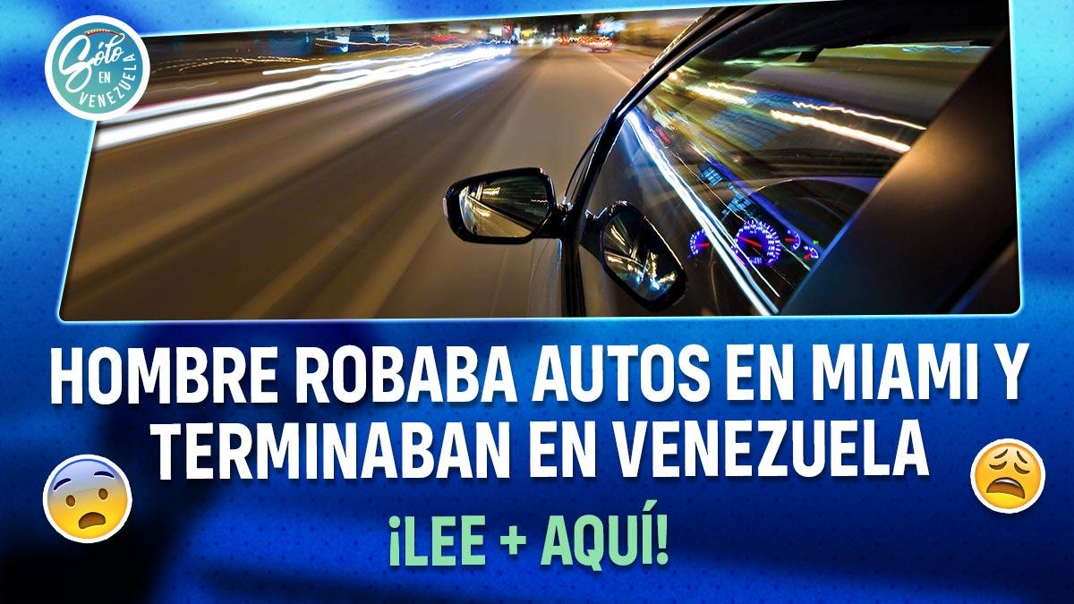 Roban autos alquilados en Miami y aparecen en Venezuela